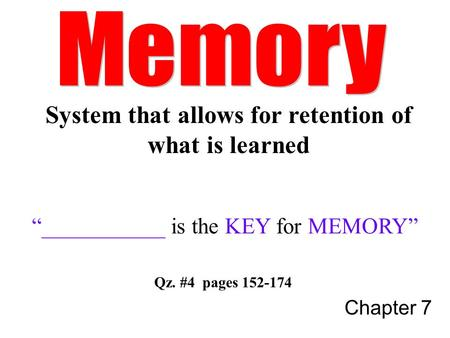 "Chapter 7 ""___________ is the KEY for MEMORY"" Qz. #4 pages 152-174 System that allows for retention of what is learned."