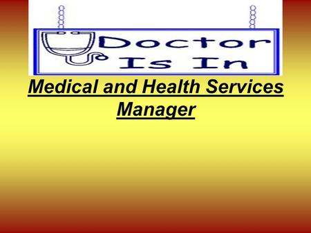 Medical and Health Services Manager. Occupational Description Plan, organize, coordinate, and supervise the delivery of health care Manage the places.