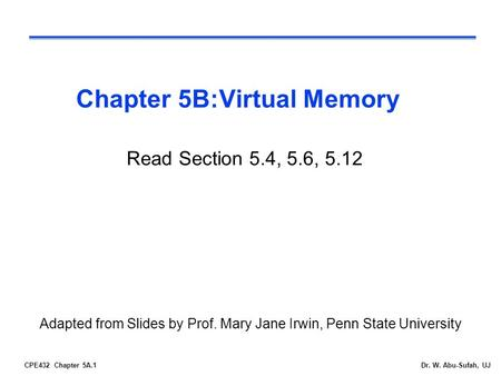 CPE432 Chapter 5A.1Dr. W. Abu-Sufah, UJ Chapter 5B:Virtual Memory Adapted from Slides by Prof. Mary Jane Irwin, Penn State University Read Section 5.4,