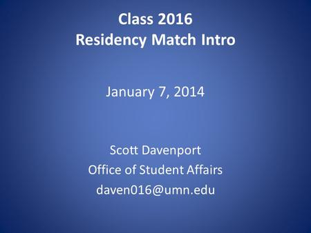 Class 2016 Residency Match Intro Scott Davenport Office of Student Affairs January 7, 2014.