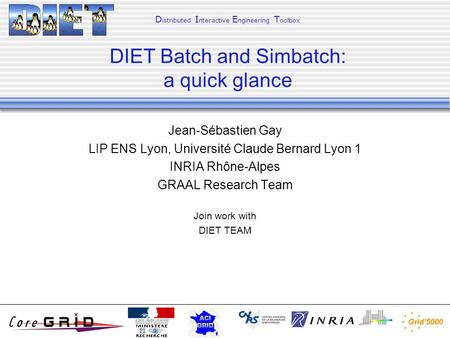 Jean-Sébastien Gay LIP ENS Lyon, Université Claude Bernard Lyon 1 INRIA Rhône-Alpes GRAAL Research Team Join work with DIET TEAM D istributed I nteractive.