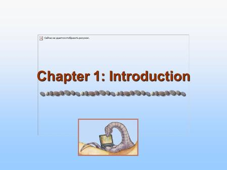 Chapter 1: Introduction. 1.2 Silberschatz, Galvin and Gagne ©2005 Operating System Concepts Chapter 1: Introduction What Operating Systems Do (previous.