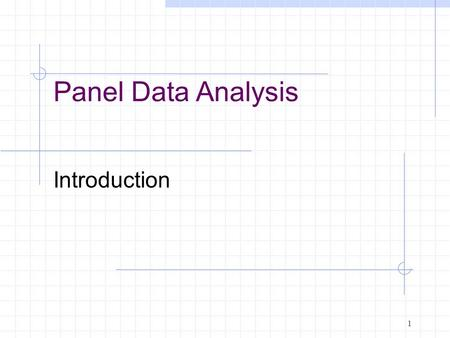 Introduction 1 Panel Data Analysis. And now for… Panel Data! Panel data has both a time series and cross- section component Observe same (eg) people over.