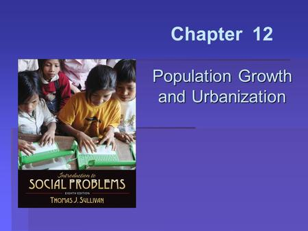 Population Growth and Urbanization Chapter 12 Population Growth and Urbanization.