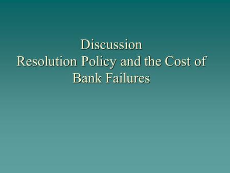 Discussion Resolution Policy and the Cost of Bank Failures.