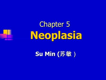 Chapter 5 Neoplasia Su Min ( 苏敏). CPC-CASE : (N0A6-1) A 37 year old man found a dark brown lesion on the skin of his face, just in front of the ear. He.