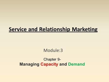Service and Relationship Marketing Module:3 Chapter 9- Managing Capacity and Demand.