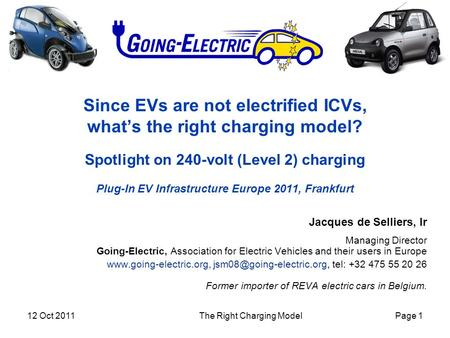 12 Oct 2011 The Right Charging ModelPage 1 Since EVs are not electrified ICVs, what's the right charging model? Spotlight on 240-volt (Level 2) charging.