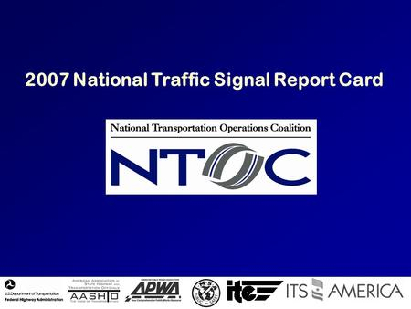 2007 National Traffic Signal Report Card. The 2007 National Traffic Signal Report Card Assess traffic signal operations across the country Assess traffic.