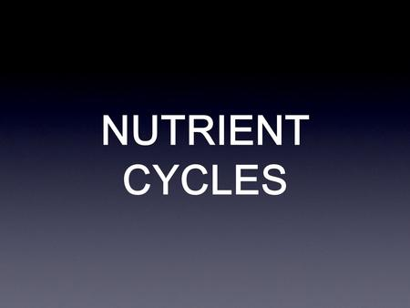 NUTRIENT CYCLES. What are nutrients? Nutrients are chemicals that are essential to the survival of living things Nutrients are CYCLED through ecosystems.