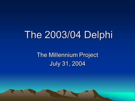 The 2003/04 Delphi The Millennium Project July 31, 2004.