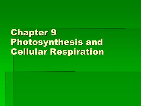 Chapter 9 Photosynthesis and Cellular Respiration.