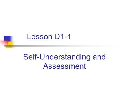 Lesson D1-1 Self-Understanding and Assessment Interest Approach List five techniques for developing and using a positive self-image. Why are these important?