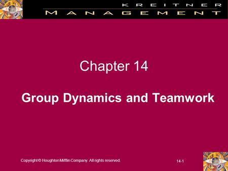 Copyright © Houghton Mifflin Company. All rights reserved. 14-1 Chapter 14 Group Dynamics and Teamwork.