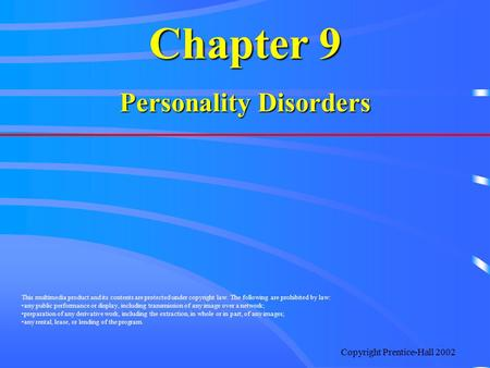 Copyright Prentice-Hall 2002 Chapter 9 Personality Disorders This multimedia product and its contents are protected under copyright law. The following.