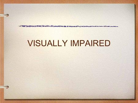 VISUALLY IMPAIRED. ELIGIBILITY CRITERIA VISUALLY IMPAIRED 1.A medical eye report documenting a visual acuity of 20/70 or less in the better eye after.