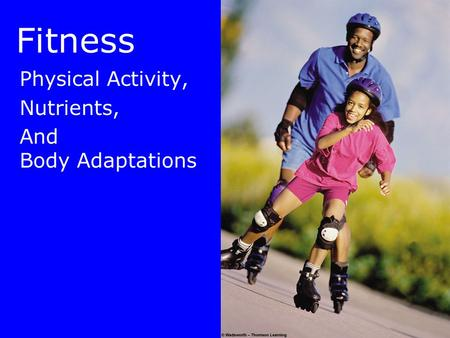 Fitness Physical Activity, Nutrients, And Body Adaptations.