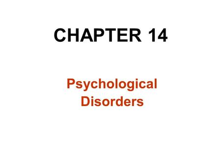 CHAPTER 14 Psychological Disorders. Studying Psychological Disorders Abnormal Behavior: patterns of emotion, thought, & action considered pathological.
