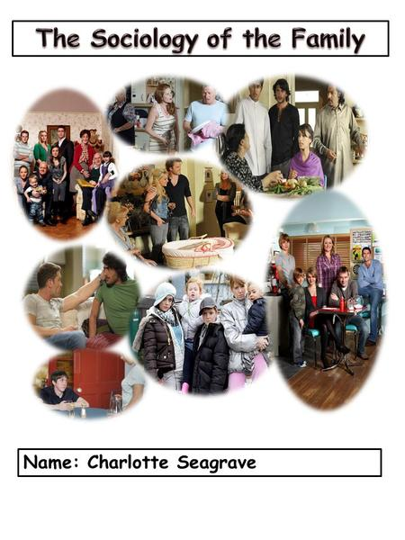 Name: Charlotte Seagrave. The definition of 'family': My definition of family to me is people who're related to you through marriage and birth parents.