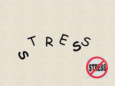 S T R E S S. Chronic stress: never ending, damaging to health Acute stress: short term, can cause energy Stressor: anything that requires you to cope.