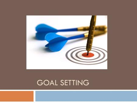 GOAL SETTING. Goals  What is a goal?  Something you would like to achieve.  What is the purpose of setting goals?  Goals give you direction and keep.