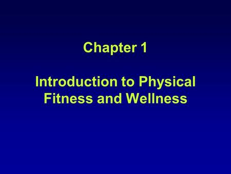 Chapter 1 Introduction to Physical Fitness and Wellness.