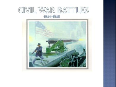  5 th Grade Students will be learning about three major battles of the Civil War As you read about each battle you will be recording information on the.