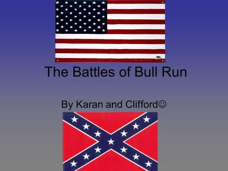 The Battles of Bull Run By Karan and Clifford How Bull Run Started In July 1861 newspapers wanted President Lincoln to bring an end to the southern rebellion.