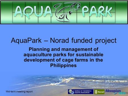 Mid-term meeting report AquaPark – Norad funded project Planning and management of aquaculture parks for sustainable development of cage farms in the Philippines.
