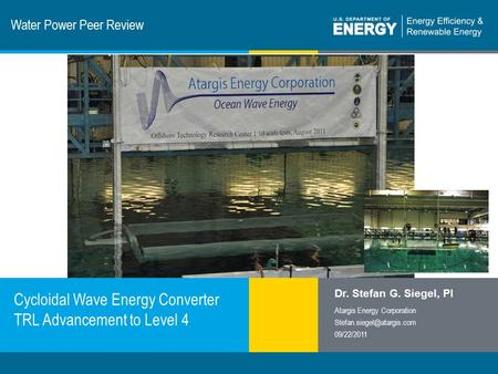 1 | Program Name or Ancillary Texteere.energy.gov Water Power Peer Review Cycloidal Wave Energy Converter TRL Advancement to Level 4 Dr. Stefan G. Siegel,