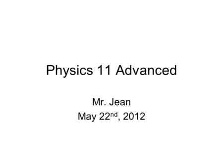 Physics 11 Advanced Mr. Jean May 22 nd, 2012. The plan: Video clip of the day Science Fair Questions Speed of sound Lab Physics of surfing E = mc 2 Reflection.