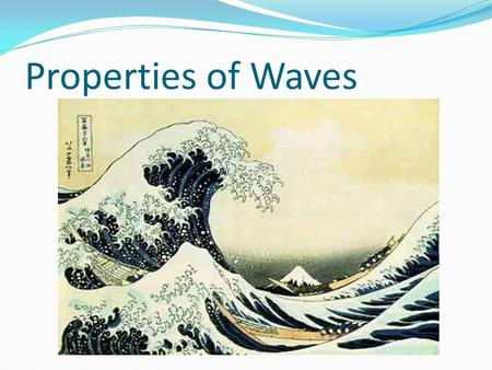 Properties of Waves. Anatomy of a Wave Wave: a disturbance that carries energy through matter or space Crest: the highest point of a wave Trough: The.