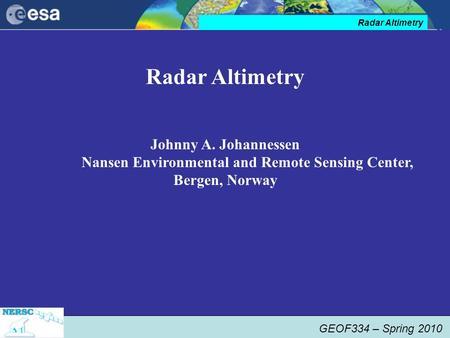 GEOF334 – Spring 2010 Radar Altimetry Johnny A. Johannessen Nansen Environmental and Remote Sensing Center, Bergen, Norway.