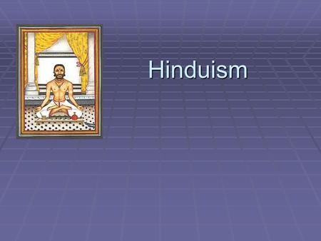 Hinduism. Origins  The word `Hindu' originally meant `those who lived on the other side of the river Indus (in Sanskrit, Sindhu)