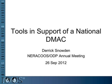 Tools in Support of a National DMAC Derrick Snowden NERACOOS/ODP Annual Meeting 26 Sep 2012.