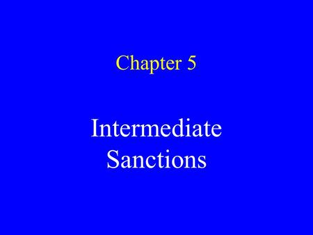 Chapter 5 Intermediate Sanctions Alternatives to incarceration Operated by probation/parole agencies No need to create new bureaucracies More punitive.