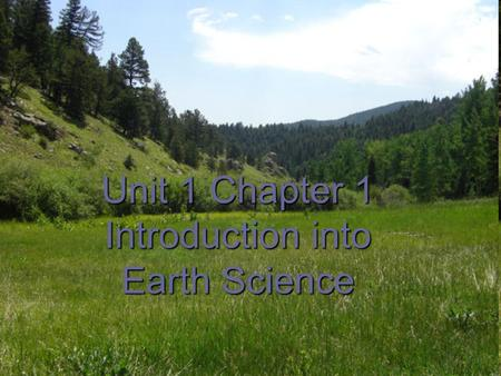 Unit 1 Chapter 1 Introduction into Earth Science.