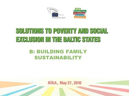 B: BUILDING FAMILY SUSTAINABILITY. Key ideas: Family - Sustainability - Solutions A changing economic situation (current economic crisis) → a shift in.