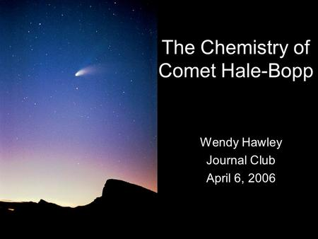The Chemistry of Comet Hale-Bopp Wendy Hawley Journal Club April 6, 2006.