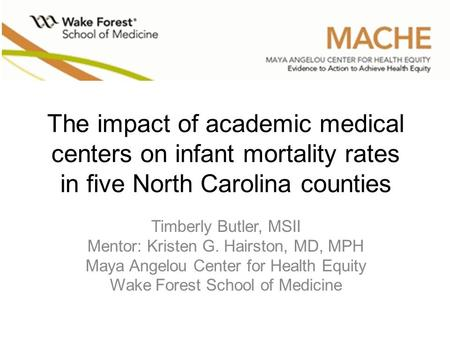 The impact of academic medical centers on infant mortality rates in five North Carolina counties Timberly Butler, MSII Mentor: Kristen G. Hairston, MD,
