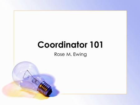 Coordinator 101 Rose M. Ewing. Drug Court History First Drug Court was implemented in Miami, Florida in 1989. Today, there are approximately 2,500 therapeutic.