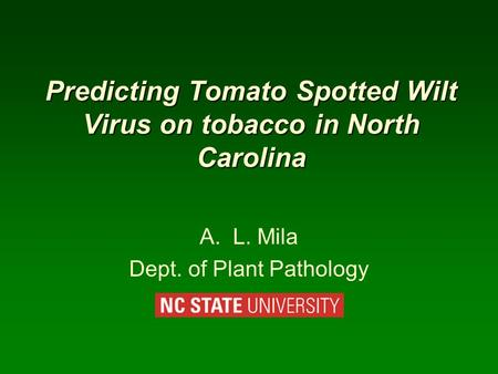 Predicting Tomato Spotted Wilt Virus on tobacco in North Carolina A.L. Mila Dept. of Plant Pathology.