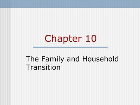 Chapter 10 The Family and Household Transition. Chapter Outline Defining Family Demography And Life Chances The Family And Household Transition Proximate.
