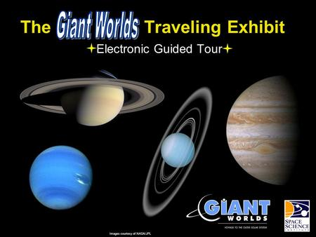 The Traveling Exhibit Electronic Guided Tour Images courtesy of NASA/JPL.