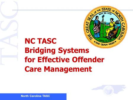 North Carolina TASC NC TASC Bridging Systems for Effective Offender Care Management.