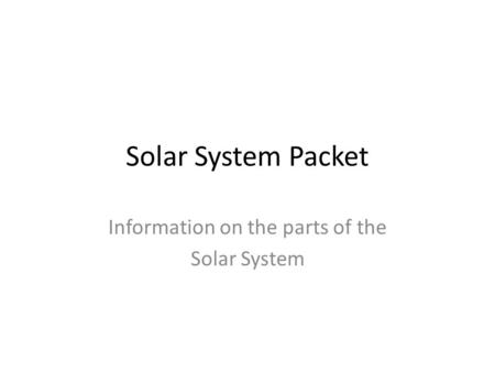 Solar System Packet Information on the parts of the Solar System.