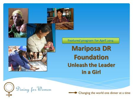 Mariposa DR Foundation Unleash the Leader in a Girl Featured program for April 2014.
