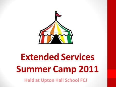 Extended Services Summer Camp 2011 Held at Upton Hall School FCJ.