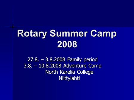 Rotary Summer Camp 2008 27.8. – 3.8.2008 Family period 3.8. – 10.8.2008 Adventure Camp North Karelia College Niittylahti.
