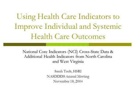 Using Health Care Indicators to Improve Individual and Systemic Health Care Outcomes National Core Indicators (NCI) Cross-State Data & Additional Health.